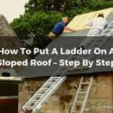 How to Use a Ladder on A Sloped Roof?